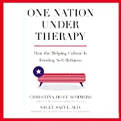 One Nation Under Therapy: How the Helping Culture is Eroding Self-Reliance | [Christina Hoff Sommers, Sally Satel]