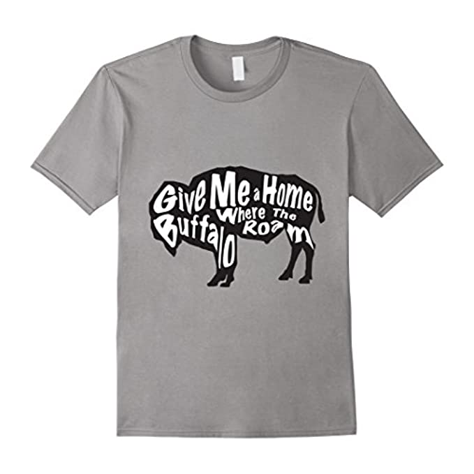 Give Me a Home Where The Buffalo Roam Typography T-Shirt