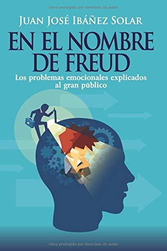 En el nombre de Freud Los problemas emocionales, explicados al gran público.  [Ibáñez Solar, D. Juan José] (Tapa Blanda)