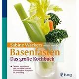 """Basenfasten: Das gro�e Kochbuch: Gesund abnehmen und entschlacken mit 119 Genie�er-Rezepten f�r jeden Tagvon """"Sabine Wacker"""""""