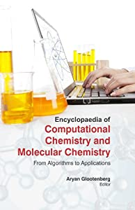Encyclopedia Of Computational Chemistry And Molecular Chemistry : From Algorithms To Applications ( 3 Vol ) Dr Lee Cerasale