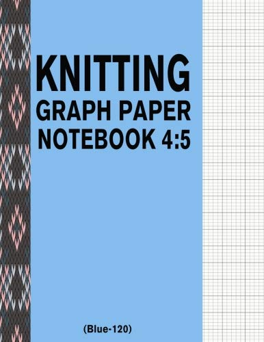 Knitting Graph Paper Notebook 4 5 Blue 120 120 Pages 4 5 Ratio