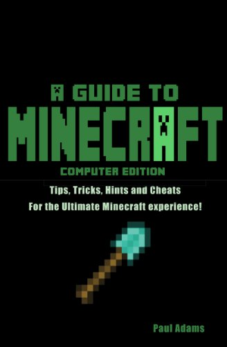 Paul Adams - Minecraft: Tips, Hints, Tricks and Cheats for the Ultimate Minecraft Experience