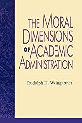 The Moral Dimensions of Academic Administration (Issues in Academic Ethics)