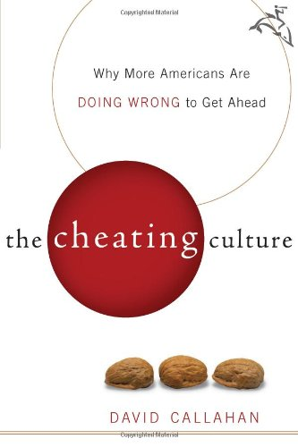 The Cheating Culture: Why More Americans Are Doing Wrong...