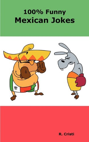 100% Funny Mexican Jokes: The Best, Funniest, Dirty, Short and Long Mexican Jokes Book
