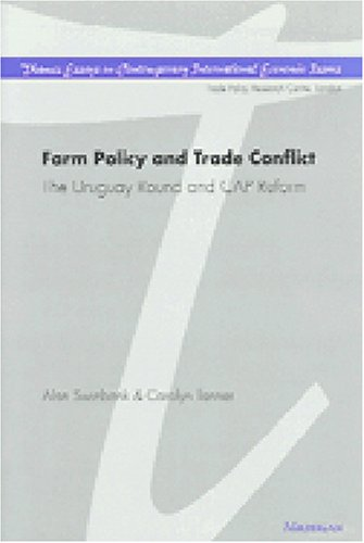 Farm Policy and Trade Conflict: The Uruguay Round and CAP Reform (Thames Essays on Contemporary International Economic Issues)