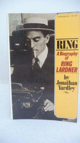 Ring: A Biography of Ring Lardner