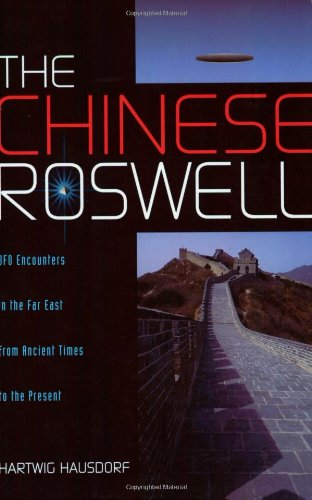 The Chinese Roswell: UFO Encounters in the Far East from Ancient Times to the Present
