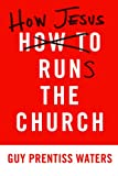 img - for How Jesus Runs the Church book / textbook / text book