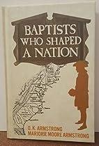Baptists who shaped a nation by O. K.…