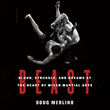 Beast: Blood, Struggle, and Dreams at the Heart of Mixed Martial Arts (       UNABRIDGED) by Doug Merlino Narrated by Eric Vale