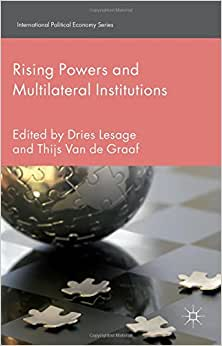 Rising Powers And Multilateral Institutions (International Political Economy Series)
