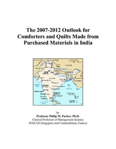 The 2007-2012 Outlook for Comforters and Quilts Made from Purchased Materials in India