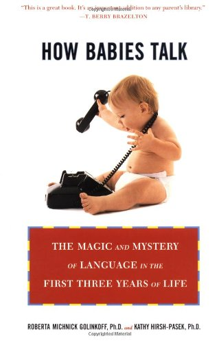 How Babies Talk: The Magic and Mystery of Language in the...