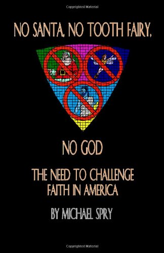 No Santa, No Tooth Fairy, No God: The Need To Challenge Faith In America