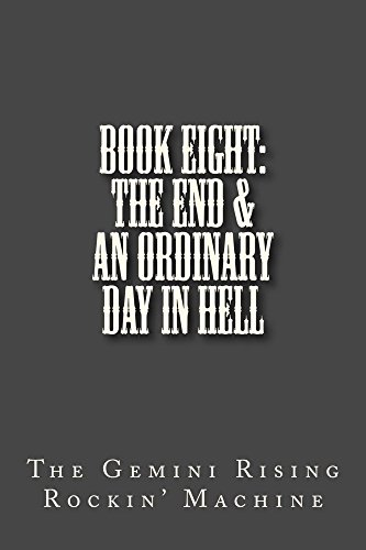 The Gemini Rising Rockin' Machine - Book Eight: The End & An Ordinary Day In Hell (English Edition)