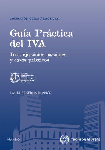 Guía Práctica del IVA: Test, ejercicios parciales y casos prácticos (Guia Practica)