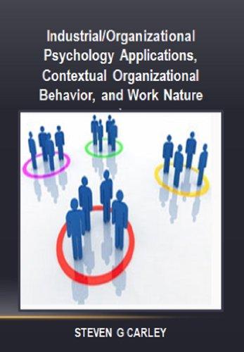 Industrial/Organizational Psychology Applications, Contextual Organizational Behavior, And Work Nature