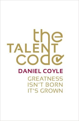 The Talent Code: Greatness Isn't Born. It's Grown. written by Daniel Coyle