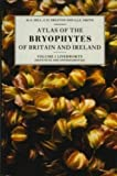 M. O. Hill Atlas of the Bryophytes of Britain and Ireland: Liverworts (Hepaticae and Anthocerotae) Volume 1: Liverworts v. 1