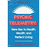 Psychic Telemetry: New Key to Health, Wealth, and Perfect Living