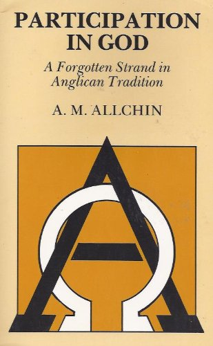 Participation in God: A Forgotten Strand in Anglican Tradition: A. M. Allchin: 9780819214089: Amazon.com: Books