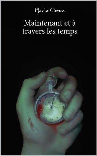 Marie Caron - Maintenant et à travers les temps (French Edition)
