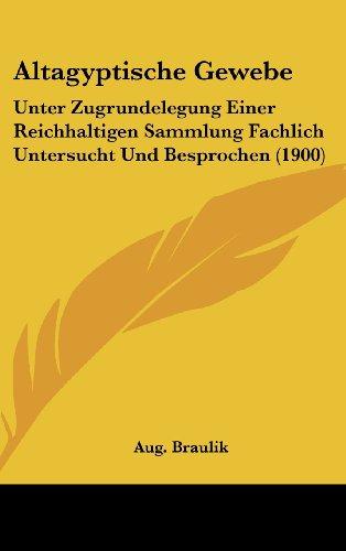 Altagyptische Gewebe: Unter Zugrundelegung Einer Reichhaltigen Sammlung Fachlich Untersucht Und Besprochen (1900)