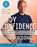 BODY CONFIDENCE : Body Confidence [BODY CONFIDENCE] : Venice Nutritions 3-Step System That Unlocks Your Bodys Full Potential [Paperback] Mark Macdonald (Author) (TRIM, TONE, TAKE IT to the NEXT LEVEL!)