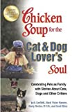 img - for Jack Canfield: Chicken Soup for the Cat & Dog Lover's Soul : Celebrating Pets as Family with Stories about Cats, Dogs and Other Critters (Paperback); 2012 Edition book / textbook / text book