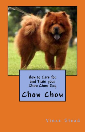 how-to-care-for-and-train-your-chow-chow-dog-english-edition