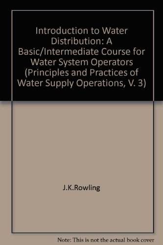 Introduction to Water Distribution: A Basic/Intermediate Course for Water System Operators (Principles and Practices of