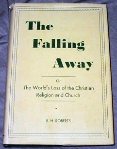 The 'Falling Away' of The World's Loss of the Christian Religion and Church, B.H. ROBERTS