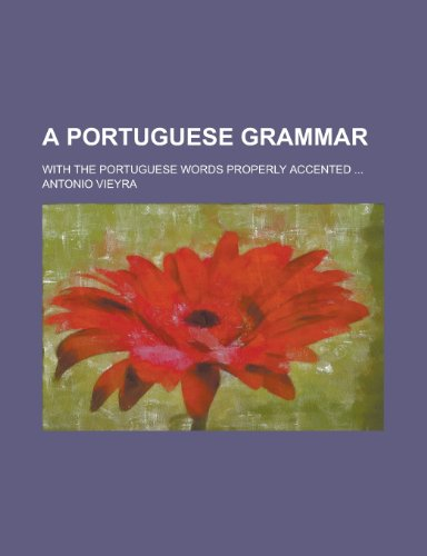 A Portuguese grammar; with the Portuguese words properly accented ... PDF
