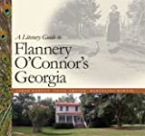A Literary Guide to Flannery OConnors Georgia