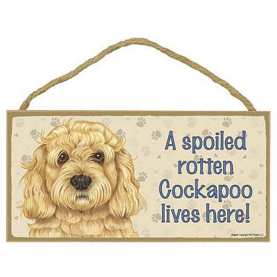 A Spoiled Rotten Cockapoo Lives Here! Wood Sign
