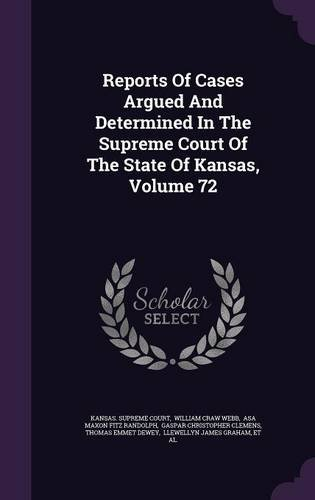 Reports Of Cases Argued And Determined In The Supreme Court Of The State Of Kansas, Volume 72 PDF