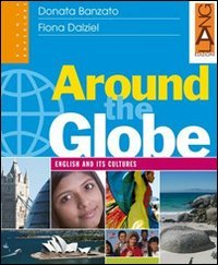 Around the globe. English and its cultures. Per le Scuole superiori