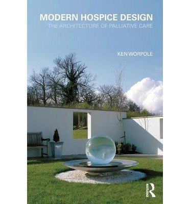 [(Modern Hospice Design: The Architecture of Palliative Care)] [Author: Ken Worpole] published on (July, 2009), by Ken Worpole