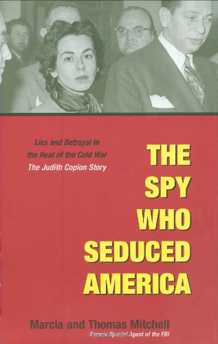The Spy Who Seduced America: Lies and Betrayal in the Heat of the Cold War: The Judith Coplon Story