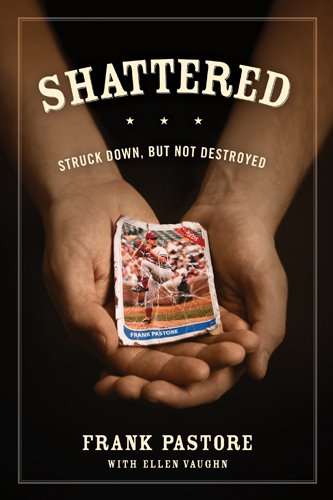 Shattered: Struck Down, But Not Destroyed, Frank Pastore