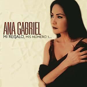 Ana Gabriel - Mi Regalo, Mis Número 1 - Amazon.com Music