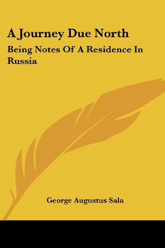 A Journey Due North: Being Notes of a Residence in Russia