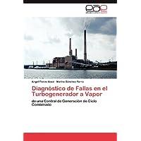 Diagnóstico de Fallas en el Turbogenerador a Vapor: de una Central de Generación de Ciclo Combinado