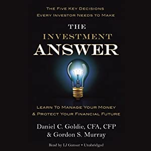 The Investment Answer: Learn to Manage Your Money & Protect Your Financial Future | [Gordon Murray, Daniel C. Goldie]
