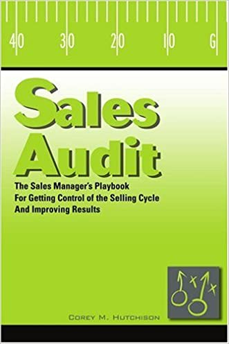 Sales Audit: The Sales Manager?s Playbook for Getting Control of the Selling Cycle and Improving Results