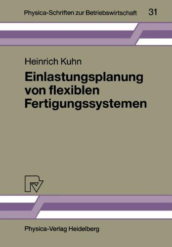 Einlastungsplanung von flexiblen Fertigungssystemen (Physica-Schriften zur Betriebswirtschaft)  [Kuhn, Heinrich] (Tapa Blanda)