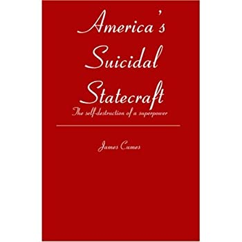 america's suicidal statecraft - james cumes