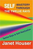 img - for Self-Mastery Through the Twelve Rays: Twelve Keys to Self-Realization book / textbook / text book